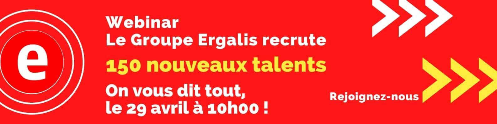 Webinar * le Groupe Ergalis recrute 150 nouveaux Talents !